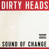 Cd Dirty Heads Sound Of Change [explicit Content]